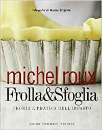 Frolla& sfoglia. Teoria e pratica dell'impasto di Michel Roux